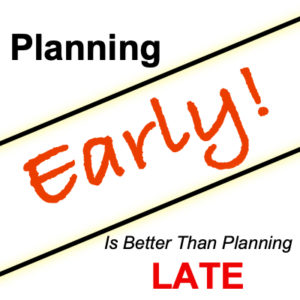 Planning early is better than planning late